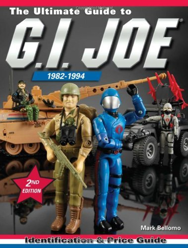 Mark Bellomo The Ultimate Guide To G.I. Joe 1982 1994 Identification & Price Guide 0002 Edition;