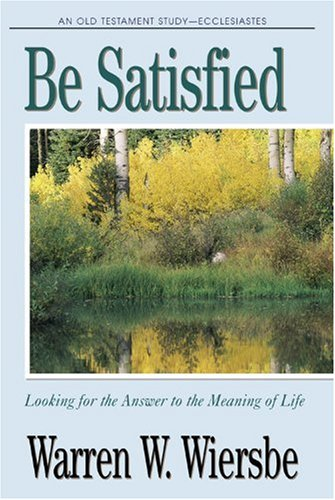 Warren W. Wiersbe Be Satisfied (ecclesiastes) Looking For The Answer To The Meaning Of Life New