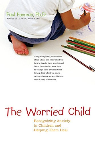 Paul Foxman The Worried Child Recognizing Anxiety In Children And Helping Them