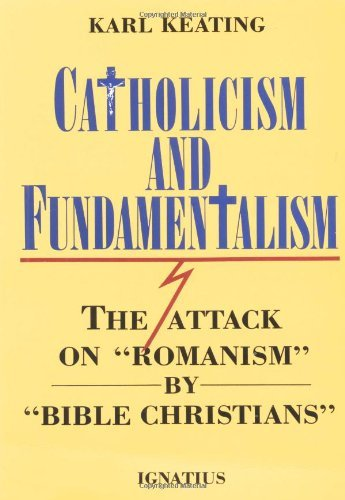 Karl Keating Catholicism And Fundamentalism