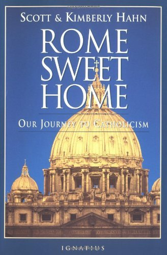 Scott Hahn Rome Sweet Home Our Journey To Catholicism