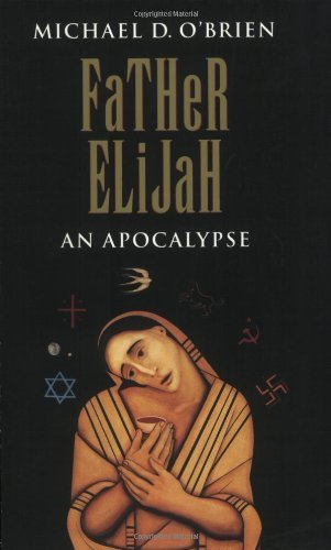 Michael O'brien Father Elijah An Apocalypse