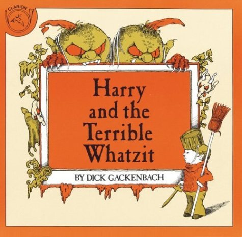 Dick Gackenbach Harry And The Terrible Whatzit
