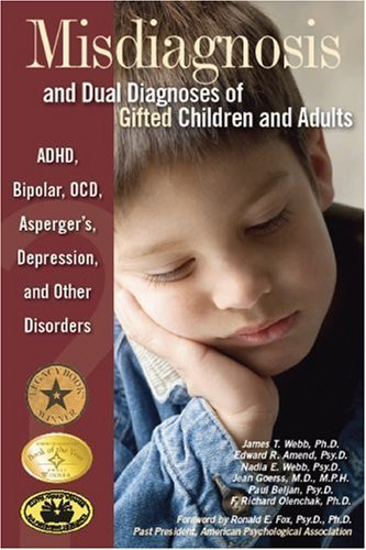 James T. Webb Misdiagnosis And Dual Diagnoses Of Gifted Children Adhd Bipolar Ocd Asperger's Depression And O