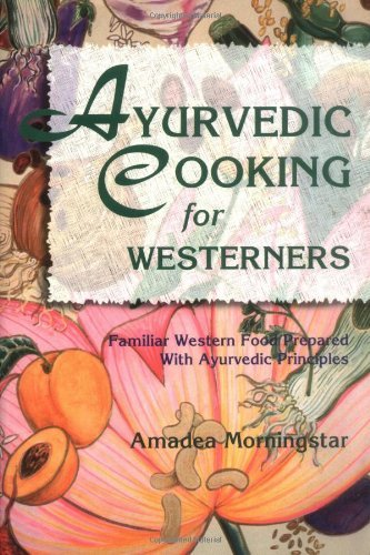 Amadea Morningstar Ayurvedic Cooking For Westerners Familiar Western Food Prepared With Ayurvedic Pri
