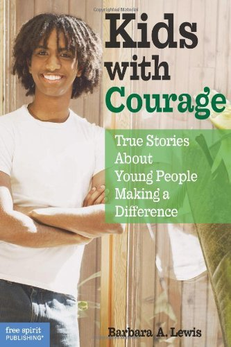 Barbara A. Lewis Kids With Courage True Stories About Young People Making A Differen
