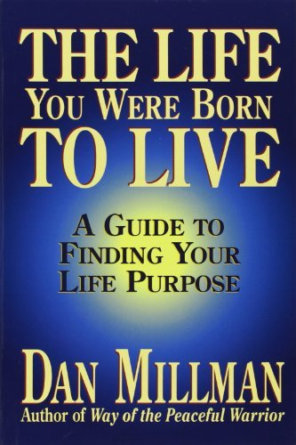 Dan Millman The Life You Were Born To Live A Guide To Finding Your Life Purpose