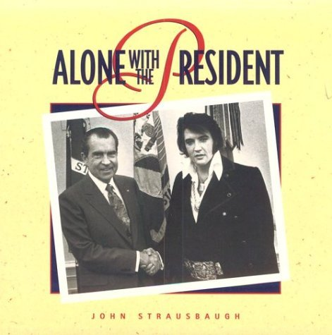 John Strausbaugh Alone With The President