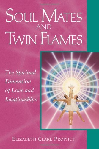 Elizabeth Clare Prophet Soul Mates And Twin Flames The Spiritual Dimension Of Love And Relationships First