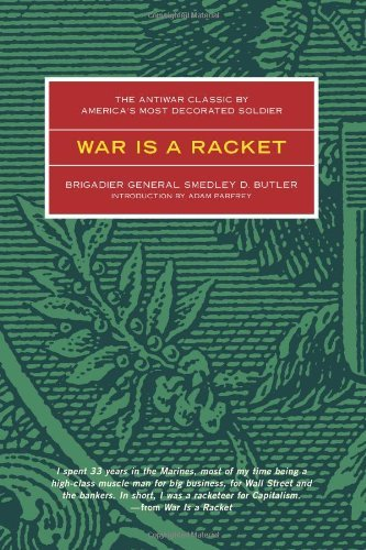 Smedley D. Butler War Is A Racket The Antiwar Classic By America's Most Decorated S Revised