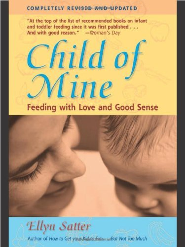 Ellyn Satter Child Of Mine Feeding With Love And Good Sense 0003 Edition;third Edition