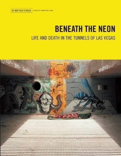 Matthew O'brien Beneath The Neon Life And Death In The Tunnels Of Las Vegas