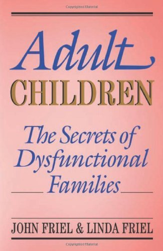 John Friel Adult Children Secrets Of Dysfunctional Families The Secrets Of Dysfunctional Families