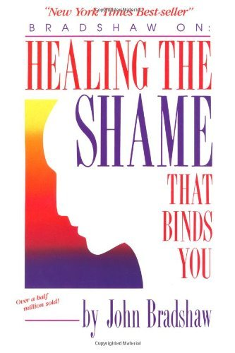 John Bradshaw Healing The Shame That Binds You