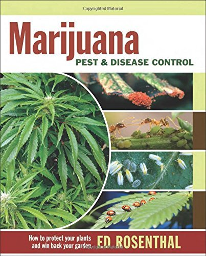 Ed Rosenthal Marijuana Pest And Disease Control How To Protect Your Plants And Win Back Your Gard