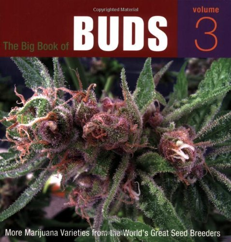 Ed Rosenthal Big Book Of Buds Volume 3 The More Marijuana Varieties From The World's Great S
