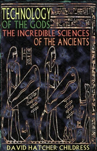 David Hatcher Childress Technology Of The Gods The Incredible Sciences Of The Ancients