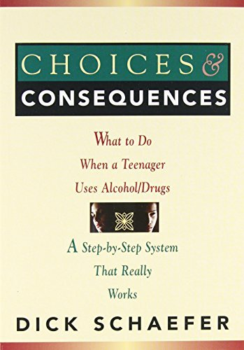 Dick Schaefer Choices And Consequences What To Do When A Teenager Uses Alcohol Drugs