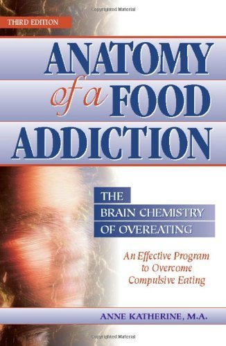 Anne Katherine Anatomy Of A Food Addiction The Brain Chemistry Of Overeating An Effective P 0003 Edition;