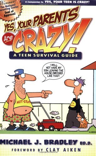 Michael J. Bradley Yes Your Parents Are Crazy! A Teen Survival Guide