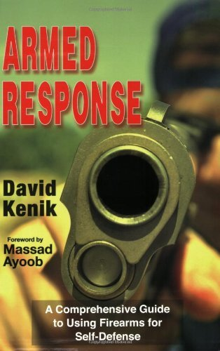 David Kenik Armed Response A Comprehensive Guide To Using Firearms For Self