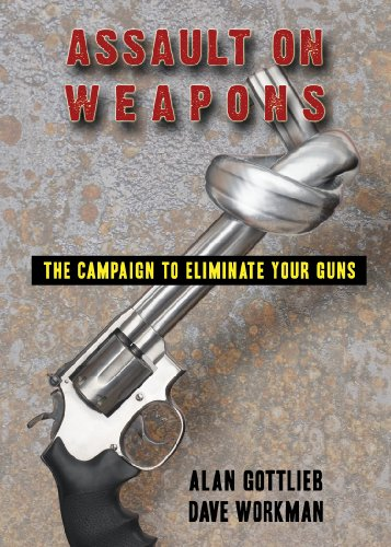 Alan Gottlieb Assault On Weapons The Campaign To Eliminate Your Guns