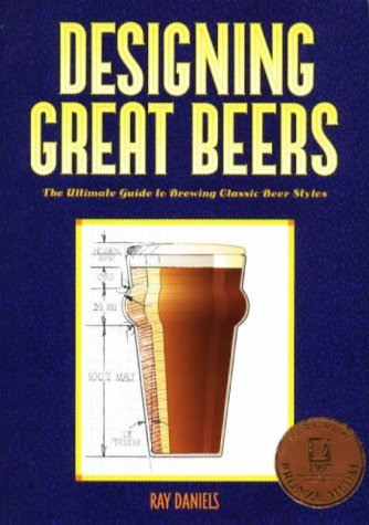 Ray Daniels Designing Great Beers The Ultimate Guide To Brewing Classic Beer Styles