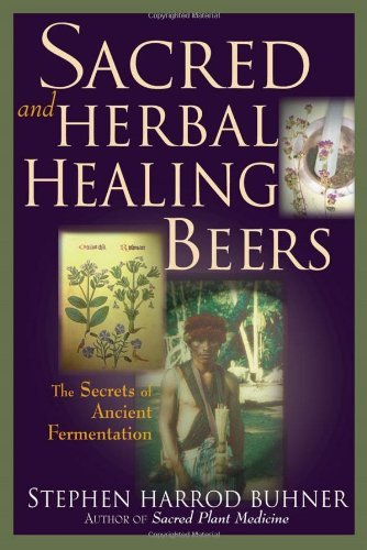 Stephen Harrod Buhner Sacred And Herbal Healing Beers The Secrets Of Ancient Fermentation