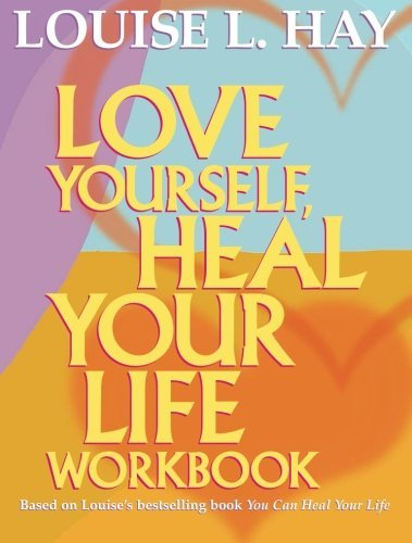 Louise Hay Love Yourself Heal Your Life Workbook