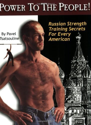 Pavel Tsatsouline Power To The People! Russian Strength Training Secrets For Every Ameri