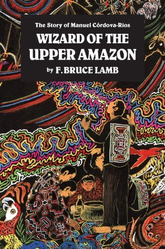 F. Bruce Lamb Wizard Of The Upper Amazon The Story Of Manuel C[rdova Rios 0003 Edition;revised