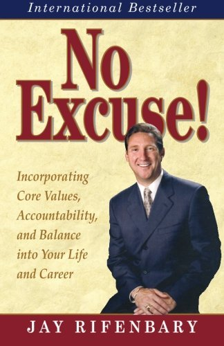 Jay Rifenbary No Excuse! Incorporating Core Values Accountability &