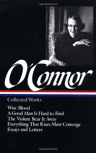 Flannery O'connor Flannery O'connor Collected Works Wise Blood A Good Man Is Hard