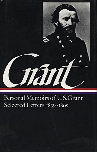 Ulysses S. Grant Ulysses S. Grant Memoirs & Selected Letters Library Of America #5