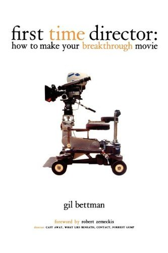 Gil Bettman First Time Director How To Make Your Breakthrough Movie