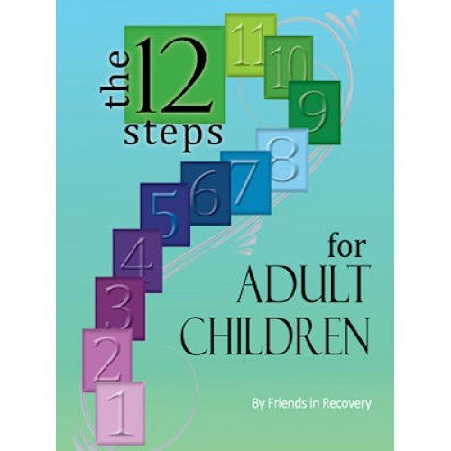 Friends In Recovery Twelve Steps For Adult Children Revised