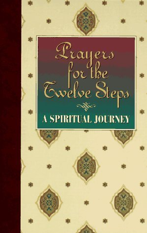 Recovery Prayers For The Twelve Steps A Spiritual Journey