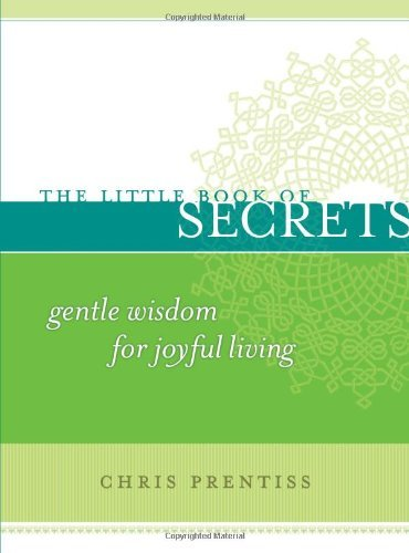 Chris Prentiss The Little Book Of Secrets Gentle Wisdom For Joyful Living