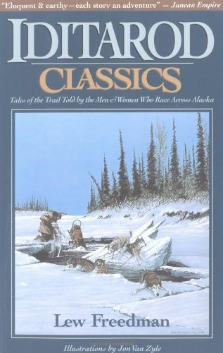 Kew Freedman Iditarod Classics Tales Of The Trail Told By The Men & Women Who Ra