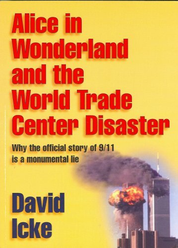 David Icke Alice In Wonderland And The World Trade Center Dis Why The Official Story Of 9 11 Is A Monumental Li