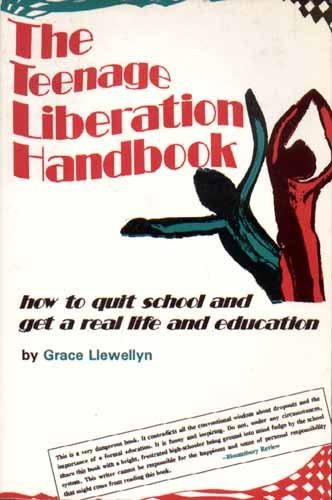 Grace Llewellyn Teenage Liberation Handbook How To Quit School & Get A Real Life & Edu