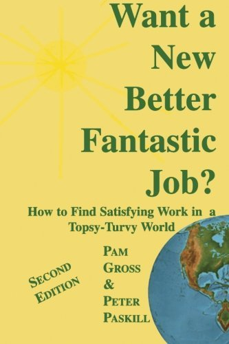 Pam Gross Want A New Better Fantastic Job? How To Find Satisfying Work In A Topsy Turvy Worl
