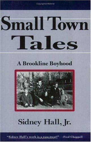 Sidney Hall Jr. Small Town Tales A Brookline Boyhood
