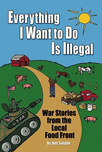 Joel Salatin Everything I Want To Do Is Illegal War Stories From The Local Food Front