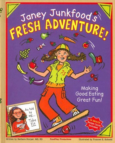 Barbara Storper Janey Junkfood's Fresh Adventure! Making Good Eating Great Fun! [with 14 Snack Reci