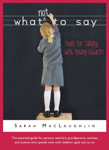 Sarah Maclaughlin What Not To Say Tools For Talking With Young Children