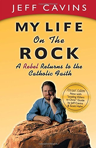 Jeff Cavins My Life On The Rock A Rebel Returns To The Catholic Faith 0002 Edition;rev