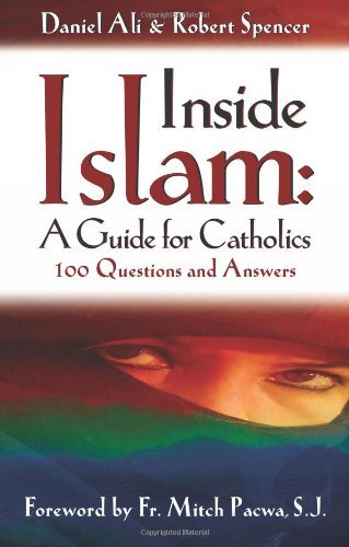 Daniel Ali Inside Islam A Guide For Catholics 100 Questions And Answers