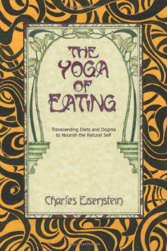 Charles Einstein The Yoga Of Eating Transcending Diets And Dogma To Nourish The Natur