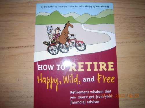 Ernie J. Zelinski How To Retire Happy Wild And Free Retirement Wisdom That You Won't Get From Your Fi